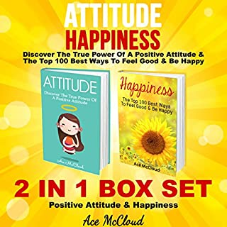 Attitude: Happiness: Discover the True Power of a Positive Attitude & The Top 100 Best Ways to Feel Good & Be Happy cover art