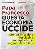Papa Francesco. Questa economia uccide