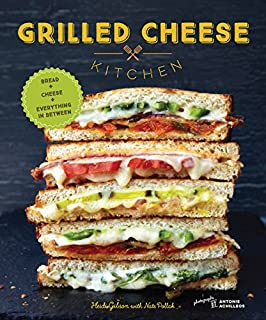 Grilled Cheese Kitchen: Bread + Cheese + Everything in Between (Grilled Cheese Cookbooks, Sandwich Recipes, Creative Recip...