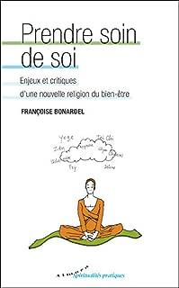 Prendre soin de soi - Enjeux et critiques d'une nouvelle religion du bien-être (French Edition)