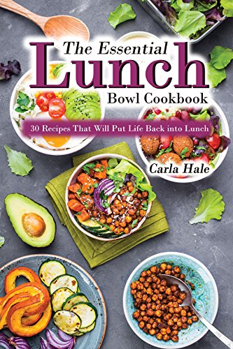 The Essential Lunch Bowl Cookbook : 30 Recipes That Will Put Life Back into Lunch