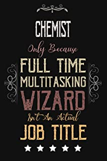 Chemist Only Because Full Time Multitasking Wizard Isn't An Actual Job Title: Funny Appreciation ,Thank You , Retirement G...