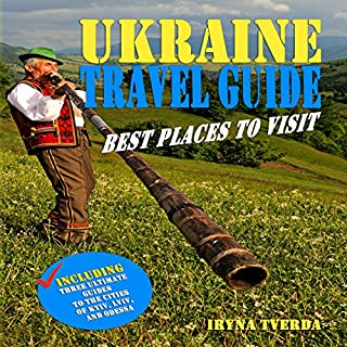 Ukraine Travel Guide: Best Places to Visit     Natural Wonders, Historical Sights, Tourist Attractions, off the Beaten Paths, Local Legends              By:                                                                                                                                 Iryna Tverda                               Narrated by:                                                                                                                                 Ross Pipkin                      Length: 2 hrs and 43 mins     3 ratings     Overall 4.7