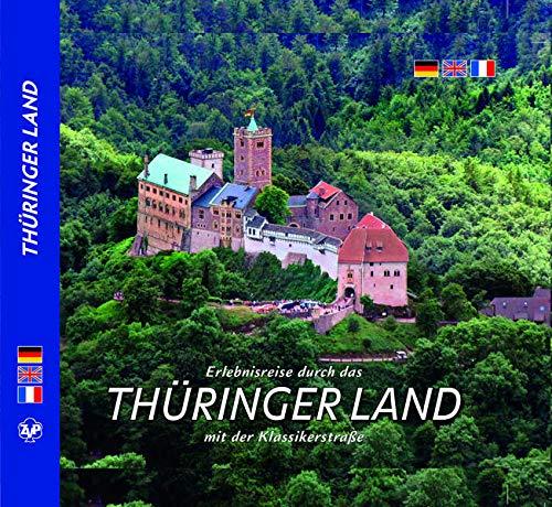 THÜRINGER LAND Erlebnisreise durch das Thüringer Land mit der Klassikerstraße - Texte in D/E/F: mit der Klassikerstraße, dreispr. Ausgabe D/E/F