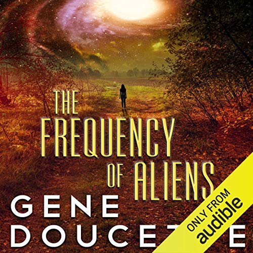The Frequency of Aliens     Sorrow Falls, Book 2              By:                                                                                                                                 Gene Doucette                               Narrated by:                                                                                                                                 Steve Carlson                      Length: 12 hrs and 18 mins     868 ratings     Overall 4.5
