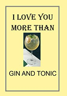 I LOVE YOU MORE THAN GIN AND TONIC: NOTEBOOKS MAKE IDEAL GIFTS BOTH AS PRESENTS AND COMPETITION PRIZES ALL YEAR ROUND. CHRISTMAS BIRTHDAYS