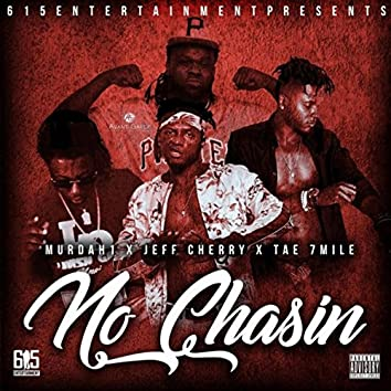 No Chasin (feat. Tae 7Mile & Jeff Cherry)