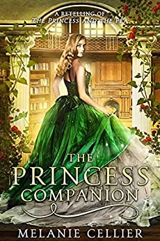 The Princess Companion: A Retelling of The Princess and the Pea (The Four Kingdoms Book 1) by [Melanie Cellier]