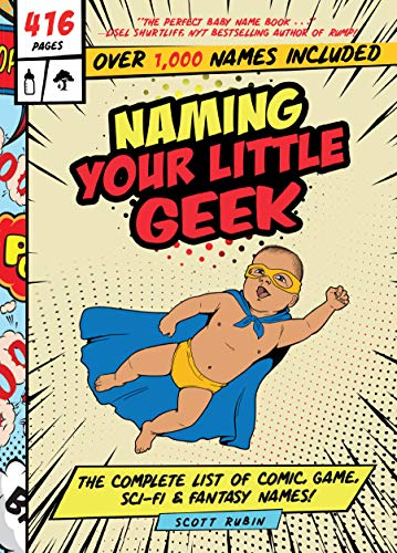 Naming Your Little Geek: The Complete List of Comic Book, Video Games, Sci-Fi, & Fantasy Names