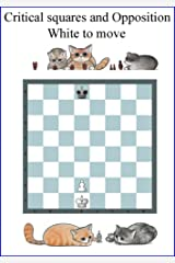 Opposition & Critical Squares: The most important Chess Pattern. A chance to win, draw or lose with the right Move. Just one: Can you afford not to know how? (Chess manual) Kindle Edition