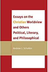 Essays on the Christian Worldview and Others Political, Literary, and Philosophical Kindle Edition