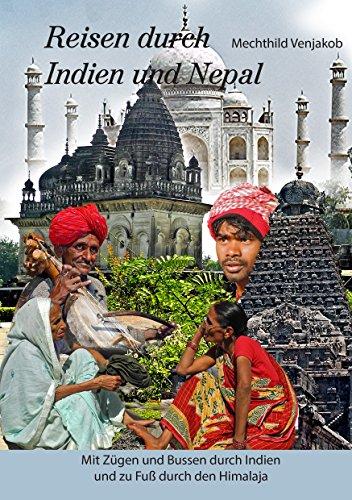 Reisen durch Indien und Nepal: Mit Zügen und Bussen durch Indien und zu Fuß durch den Himalaja