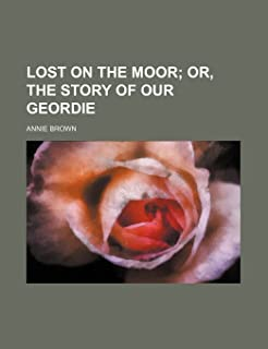 Lost on the Moor; Or, the Story of Our Geordie