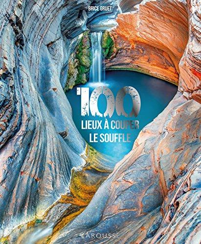 100 lieux à vous couper le souffle