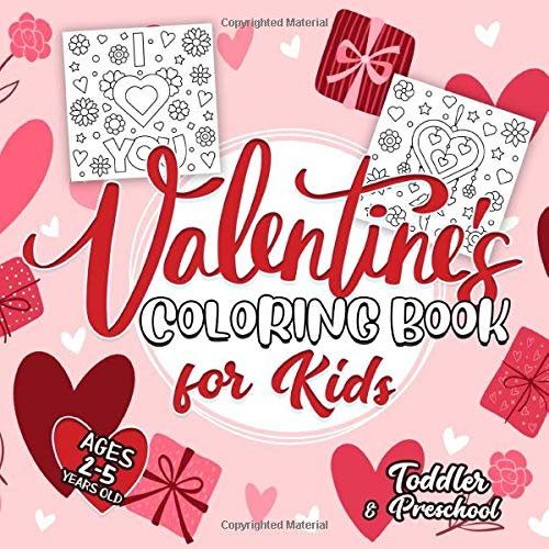 Valentine's Day Coloring Book for Kids Ages 2-5: A Collection of Fun and Easy Happy Valentine's Day Quotes, Animals, Flowers, I Love You Coloring Pages for Kids, Toddlers and Preschool