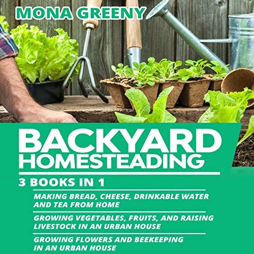 Backyard Homesteading: 3 Books in 1 cover art