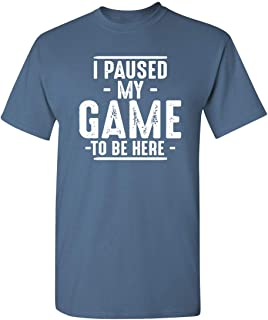Paused My Game to Be Here Adult Humor Mens Graphic Novelty Sarcastic Funny T Shirt