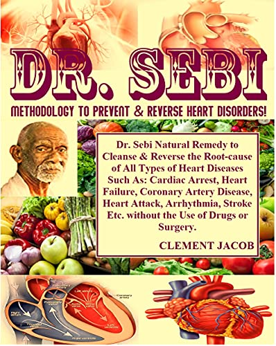 Dr. Sebi Methodology To Prevent & Reverse Heart Disorders!: Dr. Sebi Natural Remedy to Cleanse & Reverse the Root-cause of All Types of Heart Diseases ... Arrest, Heart Failure... (English Edition)
