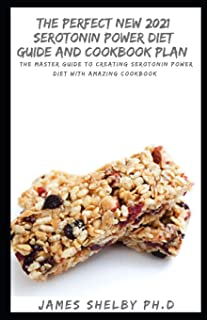 The Perfect New 2021 Serotonin Power Diet Guide and Cookbook Plan: The Master Guide to Creating Serotonin Power Diet with ...