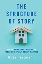 The Structure of Story: How to Write Great Stories by Focusing on What Really Matters (Kiingo Storytelling)