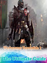 Warhammer Vermintide 2 Guide : The Complete Tips/FAQ/Maps And More!