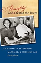 Almighty God Created the Races: Christianity, Interracial Marriage, and American Law
