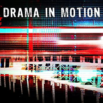 Drama in Motion