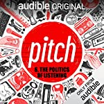 Ep. 6: The Politics of Listening (Pitch)