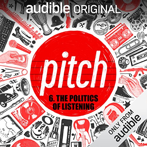 Ep. 6: The Politics of Listening (Pitch) audiobook cover art