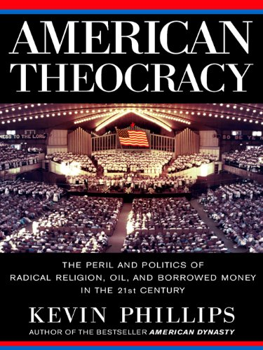 American Theocracy: The Peril and Politics of Radical Religion, Oil, and Borrowed Money in the 21stC entury (English Edition)