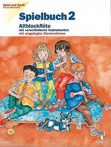 Spielbuch Altblockflöte, H.2: Schule für die Alt-Blockflöte. Band 2. Alt-Blockflöte mit verschiedenen Instrumenten (S-, A-, T-, B-Bfl, Klav, Git; ... (Spiel und Spaß mit der Blockflöte)