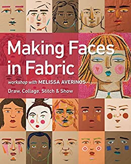 Making Faces in Fabric: Workshop with Melissa Averinos - Draw, Collage, Stitch & Show by [Melissa Averinos]