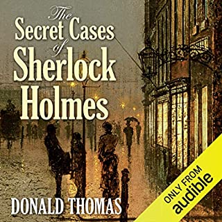 The Secret Cases of Sherlock Holmes                   By:                                                                                                                                 Donald Thomas                               Narrated by:                                                                                                                                 John Telfer                      Length: 10 hrs and 4 mins     57 ratings     Overall 4.0