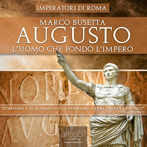 Augusto. L'uomo che fondò l'Impero di Roma [Augustus. The Man who Founded the Roman Empire] audiobook cover art