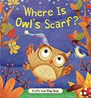 Where Is Owl's Scarf?: A Lift-the-Flap Book