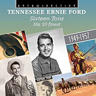 Tennessee Ernie Ford: Sixteen Tons - His 30 Finest 1949-1957