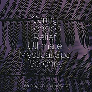 Caring Tension Relief Ultimate Mystical Spa Serenity