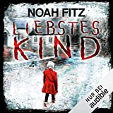 Liebstes Kind: Anne-Glass-Thriller 1 - Noah Fitz