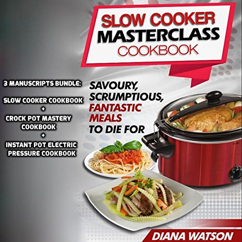 Slow Cooker Masterclass Cookbook: Savoury, Scrumptious, Fantastic Meals to Die For audiobook cover art