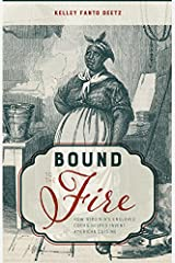 Bound to the Fire: How Virginia's Enslaved Cooks Helped Invent American Cuisine Kindle Edition
