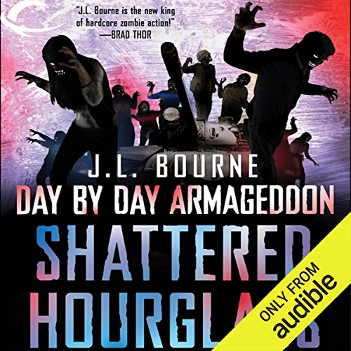 Shattered Hourglass     Day by Day Armageddon, Book 3              By:                                                                                                                                 J. L. Bourne                               Narrated by:                                                                                                                                 Jay Snyder                      Length: 9 hrs and 27 mins     1,954 ratings     Overall 4.2