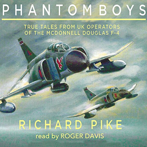 Phantom Boys     True Tales from Aircrew of the McDonnell Douglas F-4 Fighter-Bomber              By:                                                                                                                                 Richard Pike                               Narrated by:                                                                                                                                 Roger Davis                      Length: 8 hrs and 26 mins     22 ratings     Overall 4.1