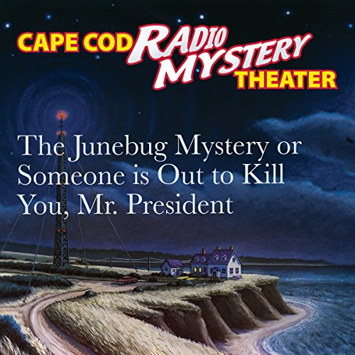 The Junebug Mystery or Someone Is Out to Kill You, Mr. President audiobook cover art