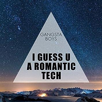 I Guess U a Romantic Tech