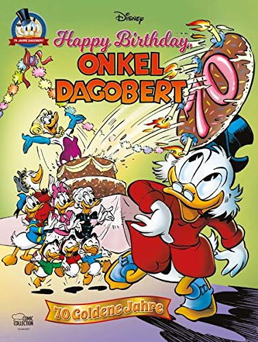 Happy Birthday, Onkel Dagobert!: 70 Goldene Jahre