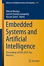 Embedded Systems and Artificial Intelligence: Proceedings of ESAI 2019, Fez, Morocco (Advances in Intelligent Systems and Computing Book 1076) (English Edition)