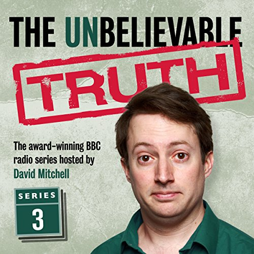The Unbelievable Truth, Series 3                   By:                                                                                                                                 Jon Naismith,                                                                                        Graeme Garden                               Narrated by:                                                                                                                                 David Mitchell                      Length: 2 hrs and 48 mins     82 ratings     Overall 4.9