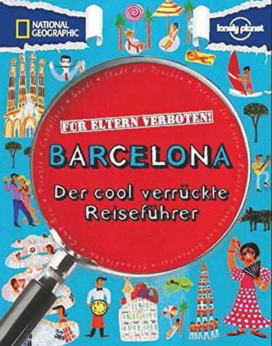 Für Eltern verboten: Barcelona: Der cool verrückte Reiseführer