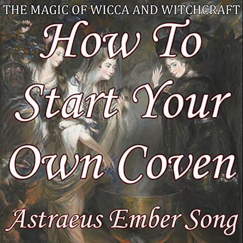 How to Start Your Own Coven: The Magic of Wicca and Witchcraft audiobook cover art