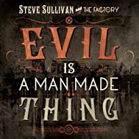 Evil Is a Man Made Thing by Steve Sullivan & The Factory (2012-05-03)